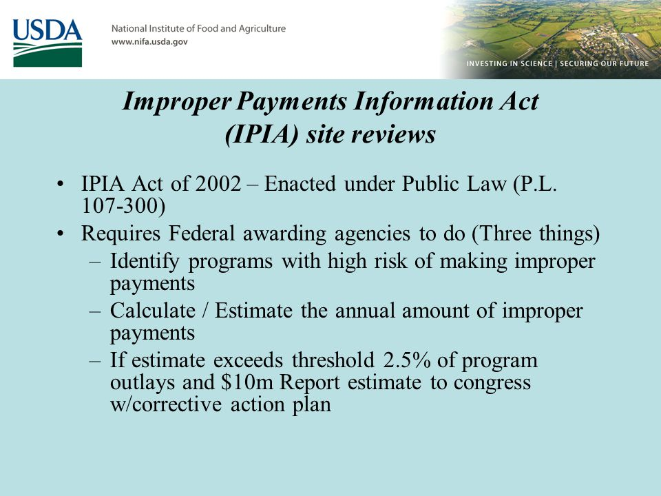 Improper Payments Information Act (IPIA) site reviews IPIA Act of 2002 – Enacted under Public Law (P.L.