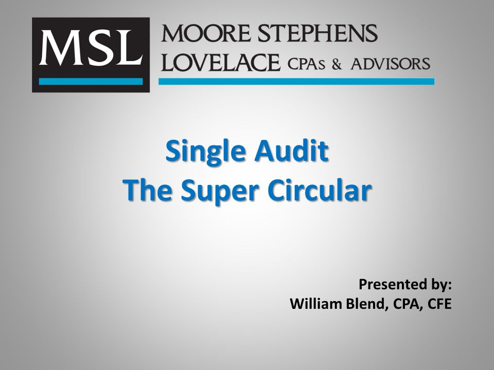 Single Audit The Super Circular Presented by: William Blend, CPA, CFE