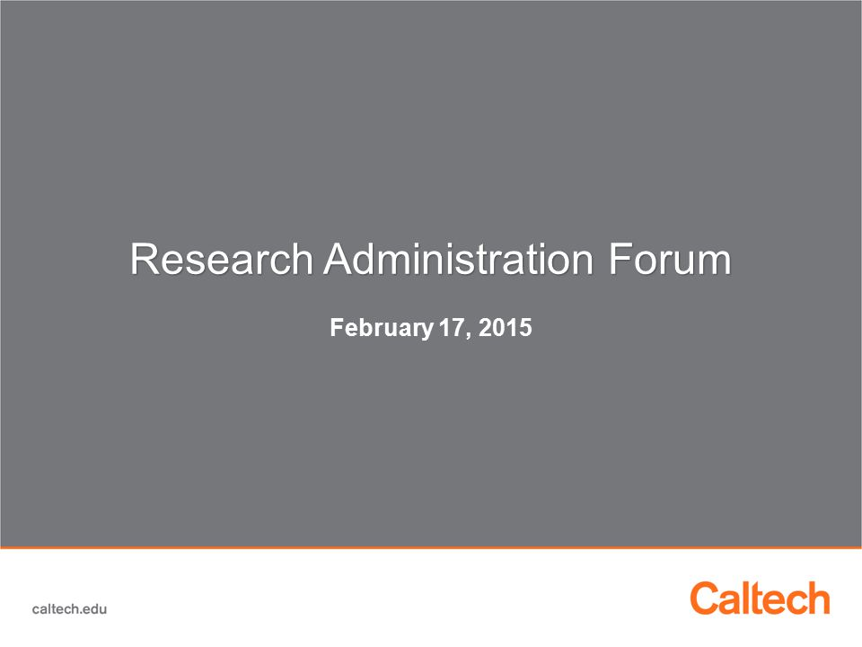 Research Administration Forum Research Administration Forum February 17, 2015