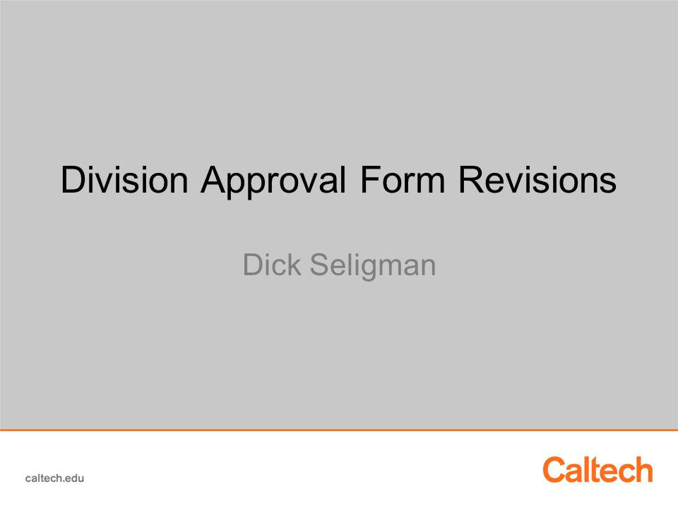 Division Approval Form Revisions Dick Seligman
