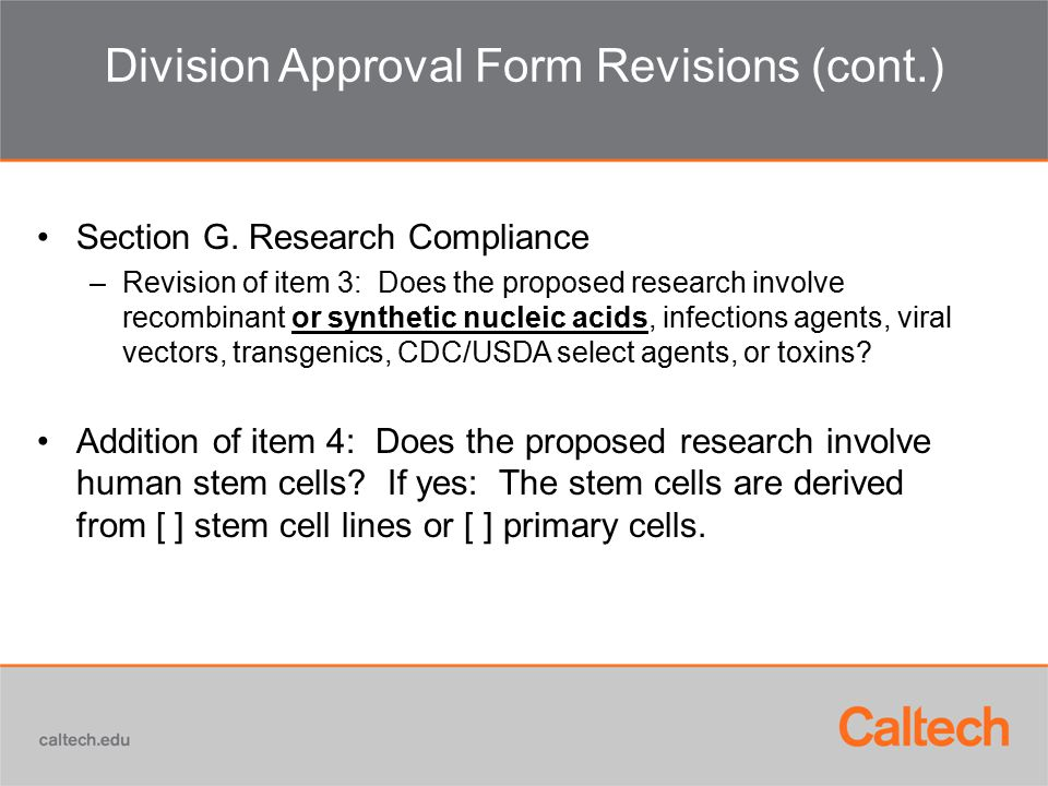 Division Approval Form Revisions (cont.) Section G. Research Compliance –Revision of item 3: Does the proposed research involve recombinant or synthet