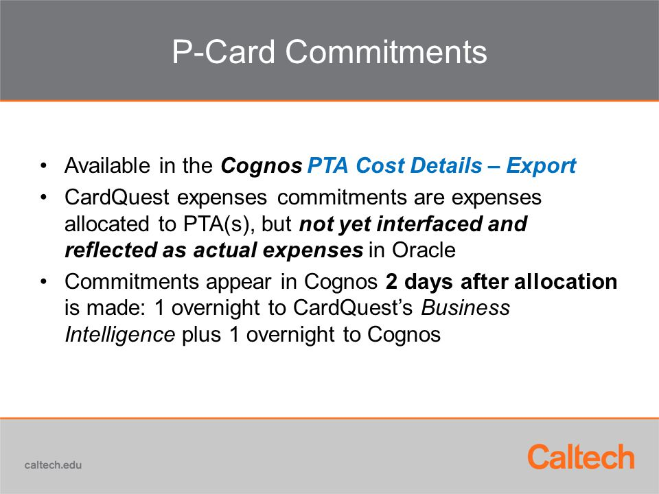 P-Card Commitments Available in the Cognos PTA Cost Details – Export CardQuest expenses commitments are expenses allocated to PTA(s), but not yet inte