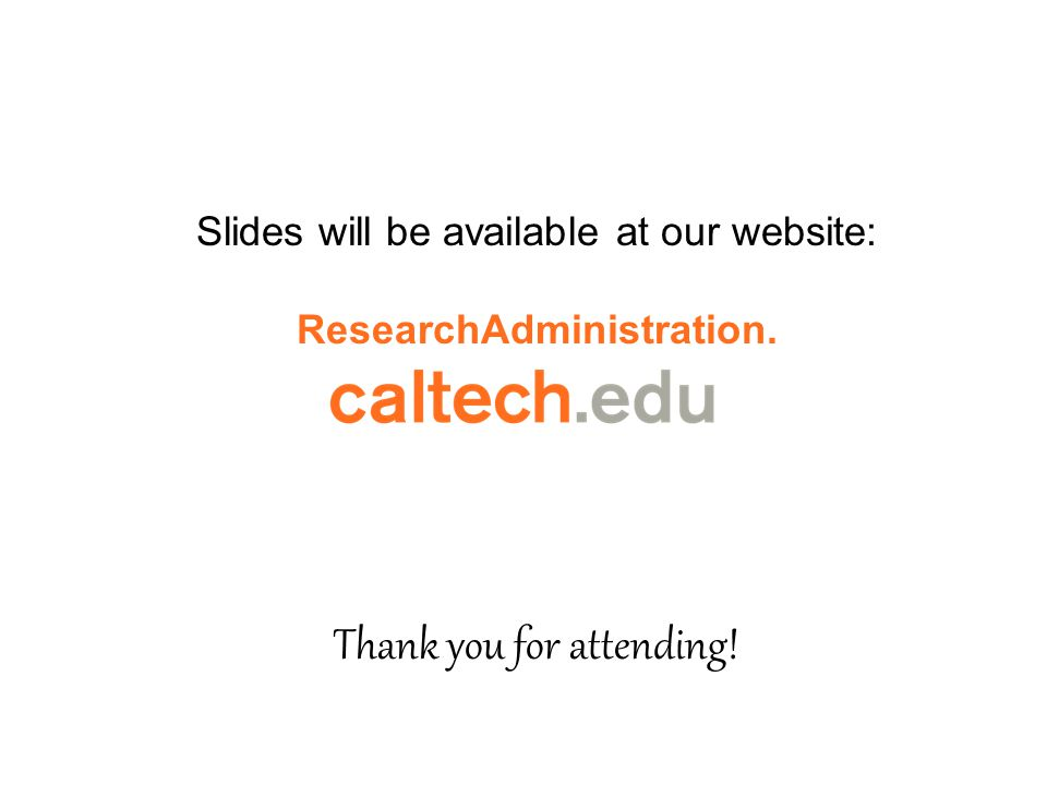 Slides will be available at our website: ResearchAdministration. Thank you for attending!