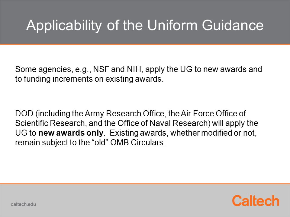 Applicability of the Uniform Guidance Some agencies, e.g., NSF and NIH, apply the UG to new awards and to funding increments on existing awards.