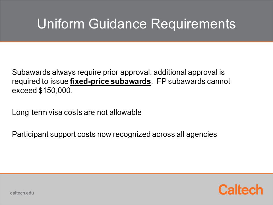 Uniform Guidance Requirements Subawards always require prior approval; additional approval is required to issue fixed-price subawards. FP subawards ca