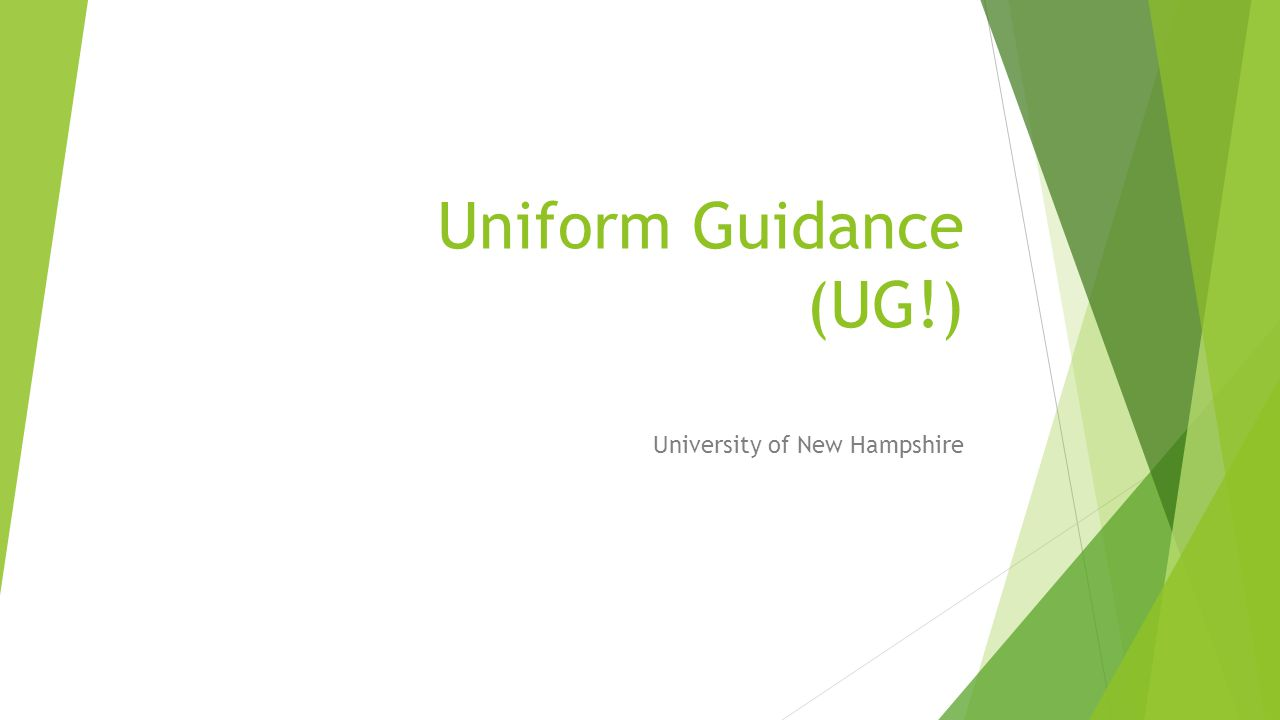 Uniform Guidance (UG!) University of New Hampshire