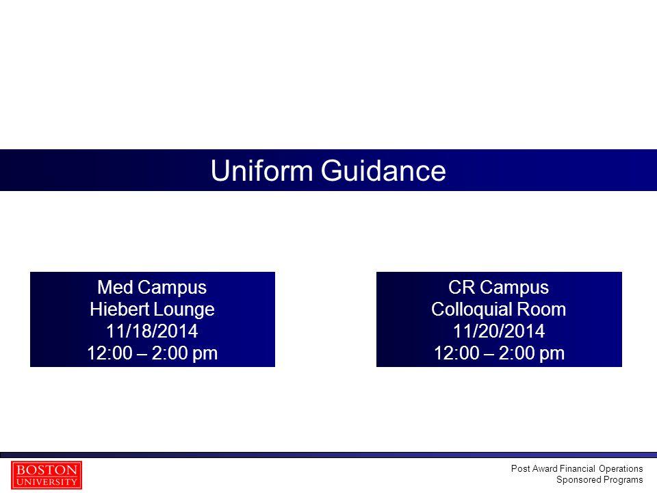 1 Uniform Guidance Med Campus Hiebert Lounge 11/18/2014 12:00 – 2:00 pm CR Campus Colloquial Room 11/20/2014 12:00 – 2:00 pm Post Award Financial Oper