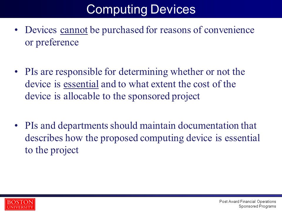 16 Computing Devices Devices cannot be purchased for reasons of convenience or preference PIs are responsible for determining whether or not the devic