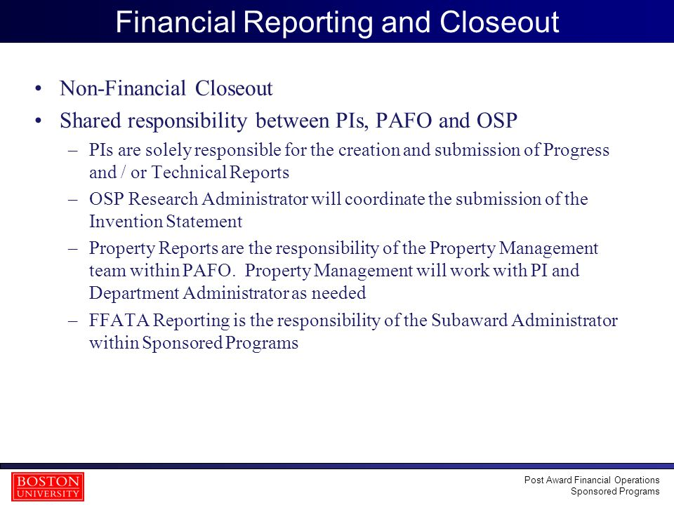 24 Financial Reporting and Closeout Non-Financial Closeout Shared responsibility between PIs, PAFO and OSP –PIs are solely responsible for the creatio