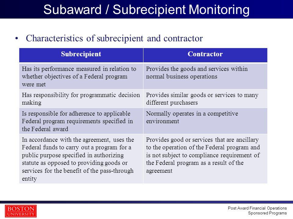 32 Subaward / Subrecipient Monitoring Characteristics of subrecipient and contractor Post Award Financial Operations Sponsored Programs SubrecipientCo