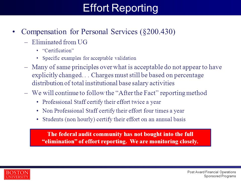36 Effort Reporting Compensation for Personal Services (§200.430) –Eliminated from UG Certification Specific examples for acceptable validation –Many of same principles over what is acceptable do not appear to have explicitly changed...
