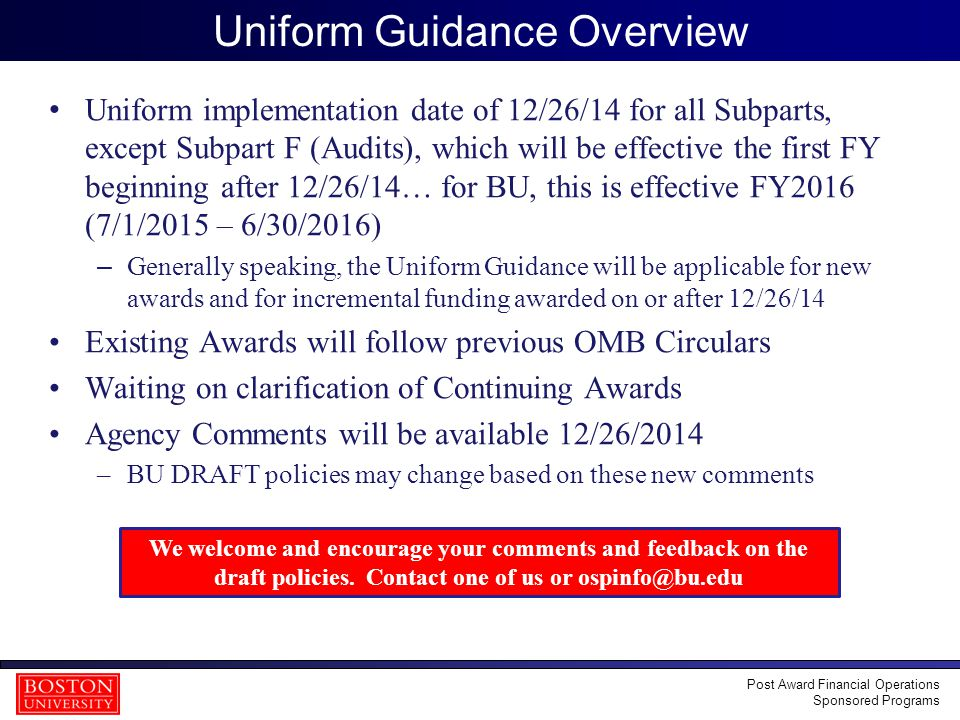 7 Uniform Guidance Overview Uniform implementation date of 12/26/14 for all Subparts, except Subpart F (Audits), which will be effective the first FY