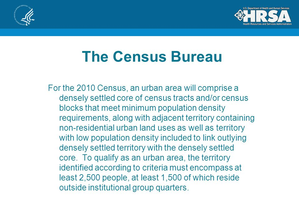 The Census Bureau The Census Bureau identifies two types of urban areas: Urbanized Areas (UAs) of 50,000 or more people; Urban Clusters (UCs) of at least 2,500 and less than 50,000 people.