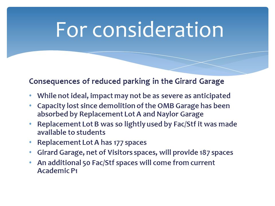 Consequences of reduced parking in the Girard Garage While not ideal, impact may not be as severe as anticipated Capacity lost since demolition of the