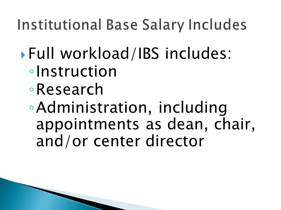  Full workload/IBS includes: ◦ Instruction ◦ Research ◦ Administration, including appointments as dean, chair, and/or center director