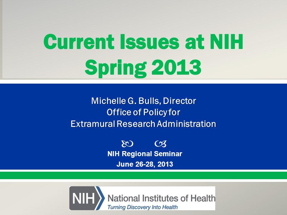  Presented By: NameTitleOffice PresentationTitle NIH Regional Seminar June 26-28, 2013 Michelle G.