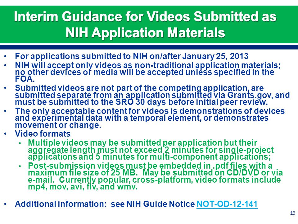 For applications submitted to NIH on/after January 25, 2013 NIH will accept only videos as non-traditional application materials; no other devices or media will be accepted unless specified in the FOA.