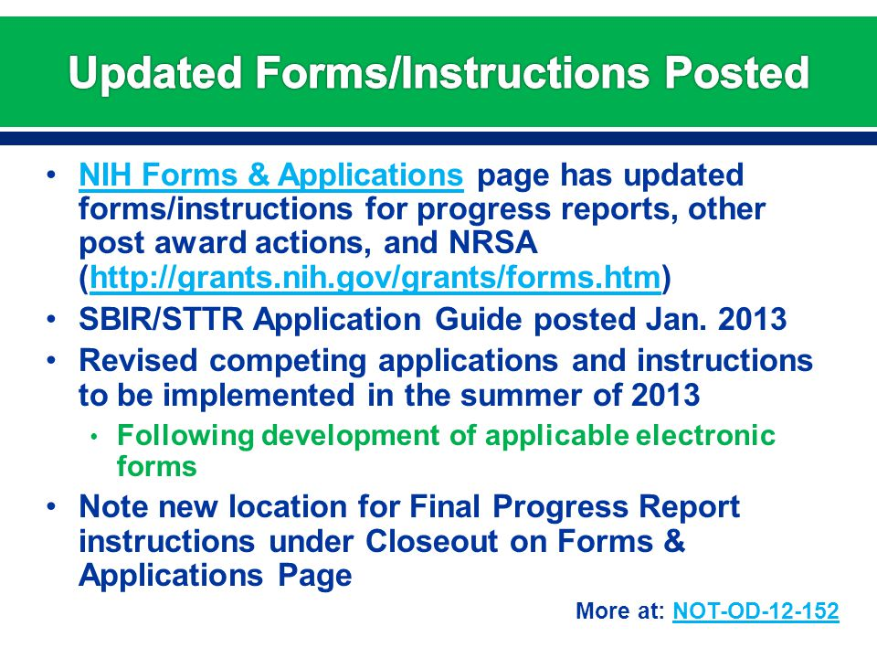 NIH Forms & Applications page has updated forms/instructions for progress reports, other post award actions, and NRSA (http://grants.nih.gov/grants/forms.htm)NIH Forms & Applicationshttp://grants.nih.gov/grants/forms.htm SBIR/STTR Application Guide posted Jan.