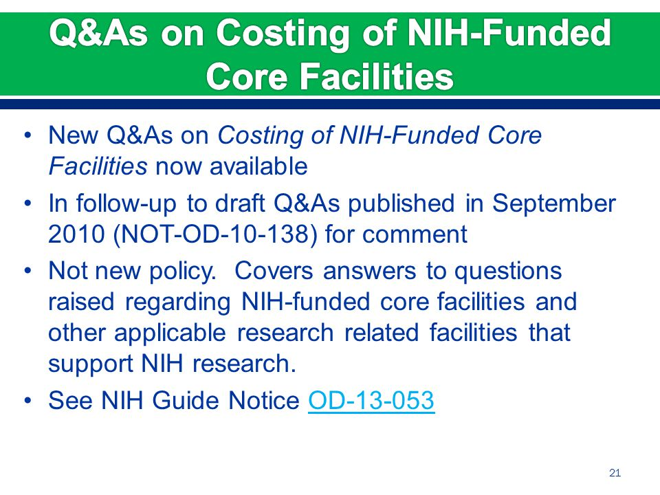 21 New Q&As on Costing of NIH-Funded Core Facilities now available In follow-up to draft Q&As published in September 2010 (NOT-OD-10-138) for comment Not new policy.