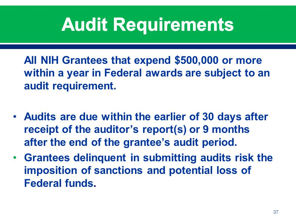 All NIH Grantees that expend $500,000 or more within a year in Federal awards are subject to an audit requirement.