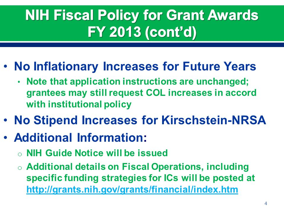 No Inflationary Increases for Future Years Note that application instructions are unchanged; grantees may still request COL increases in accord with institutional policy No Stipend Increases for Kirschstein-NRSA Additional Information: o NIH Guide Notice will be issued o Additional details on Fiscal Operations, including specific funding strategies for ICs will be posted at http://grants.nih.gov/grants/financial/index.htm http://grants.nih.gov/grants/financial/index.htm 4