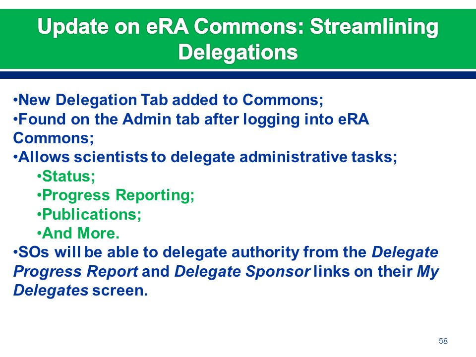 New Delegation Tab added to Commons; Found on the Admin tab after logging into eRA Commons; Allows scientists to delegate administrative tasks; Status; Progress Reporting; Publications; And More.