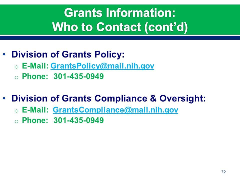 Division of Grants Policy: o E-Mail: GrantsPolicy@mail.nih.govGrantsPolicy@mail.nih.gov o Phone: 301-435-0949 Division of Grants Compliance & Oversight: o E-Mail: GrantsCompliance@mail.nih.govGrantsCompliance@mail.nih.gov o Phone: 301-435-0949 72