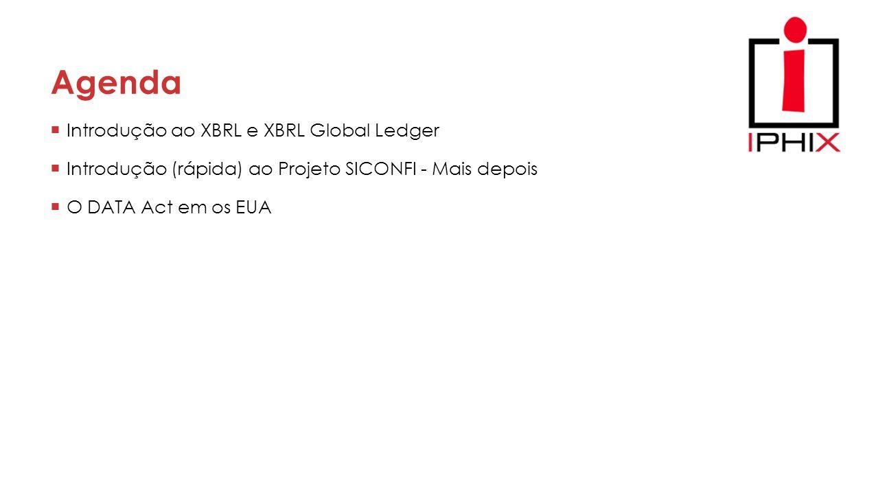 Agenda  Introdução ao XBRL e XBRL Global Ledger  Introdução (rápida) ao Projeto SICONFI - Mais depois  O DATA Act em os EUA