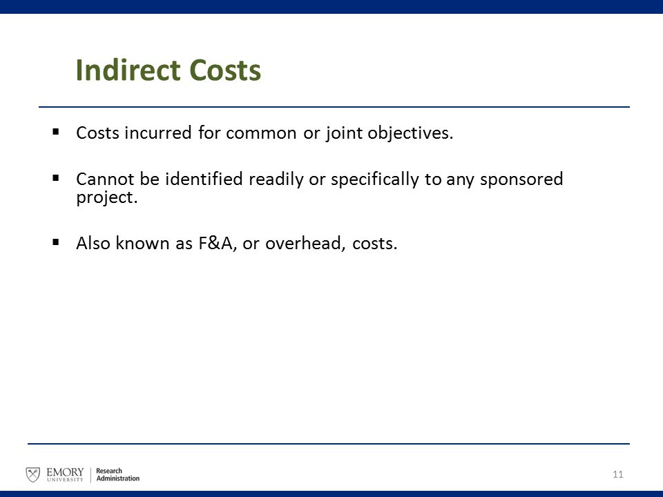 Indirect Costs  Costs incurred for common or joint objectives.  Cannot be identified readily or specifically to any sponsored project.  Also known