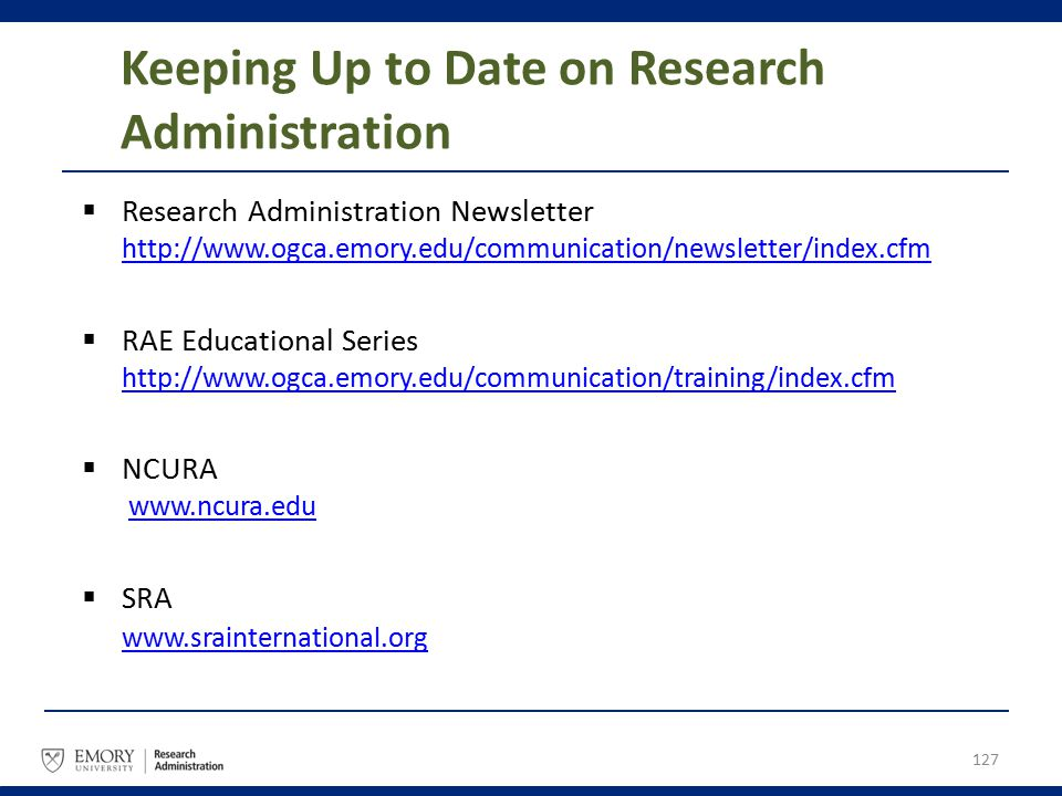 Keeping Up to Date on Research Administration  Research Administration Newsletter http://www.ogca.emory.edu/communication/newsletter/index.cfm http:/
