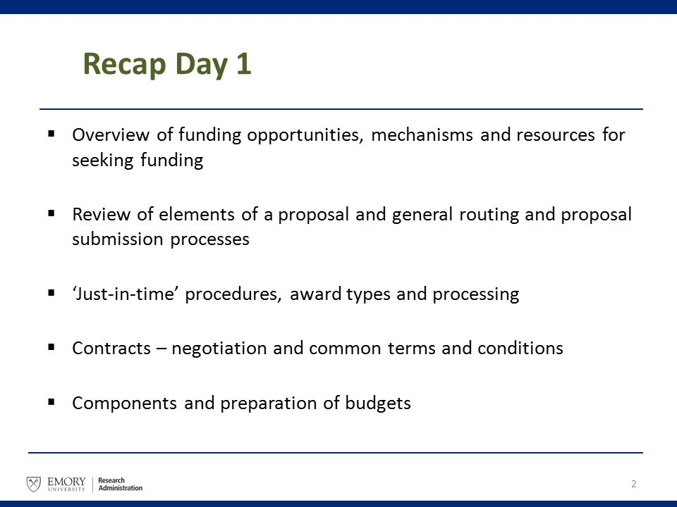 Recap Day 1  Overview of funding opportunities, mechanisms and resources for seeking funding  Review of elements of a proposal and general routing a