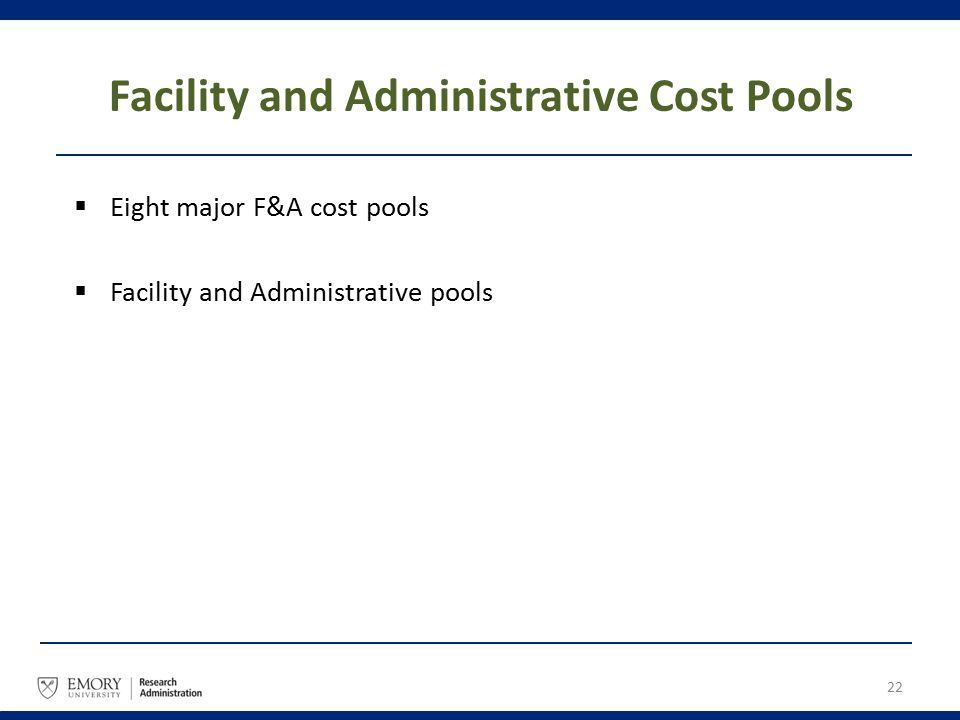 Facility and Administrative Cost Pools  Eight major F&A cost pools  Facility and Administrative pools 22
