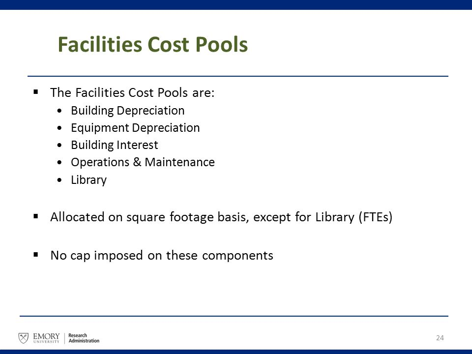 Facilities Cost Pools  The Facilities Cost Pools are: Building Depreciation Equipment Depreciation Building Interest Operations & Maintenance Library