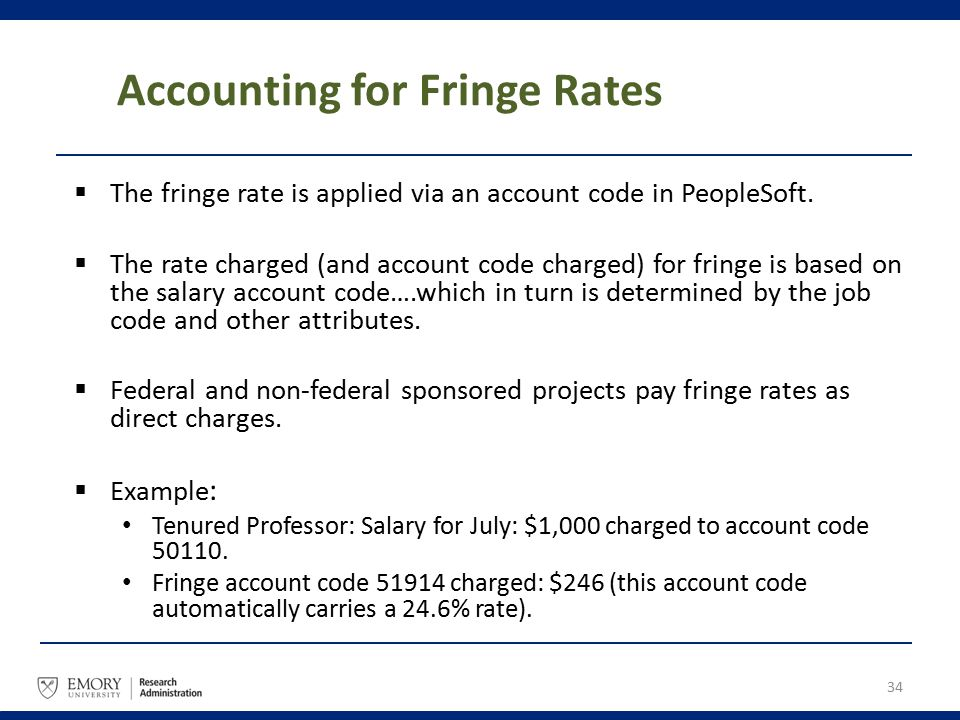 Accounting for Fringe Rates  The fringe rate is applied via an account code in PeopleSoft.  The rate charged (and account code charged) for fringe i