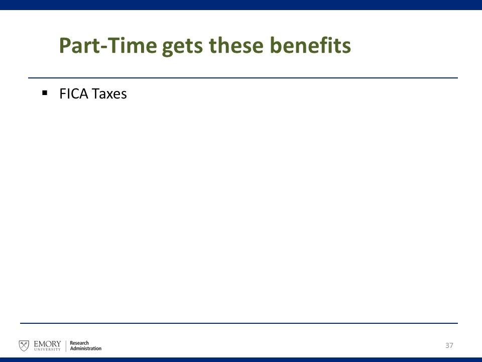 Part-Time gets these benefits  FICA Taxes 37