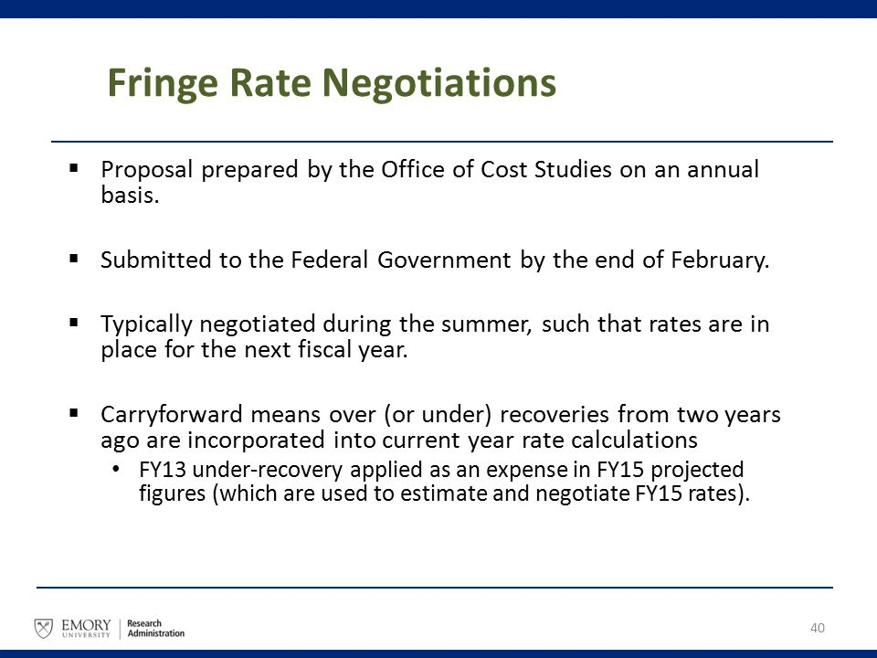 Fringe Rate Negotiations  Proposal prepared by the Office of Cost Studies on an annual basis.  Submitted to the Federal Government by the end of Feb