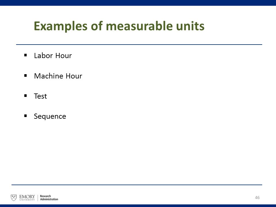 Examples of measurable units  Labor Hour  Machine Hour  Test  Sequence 46