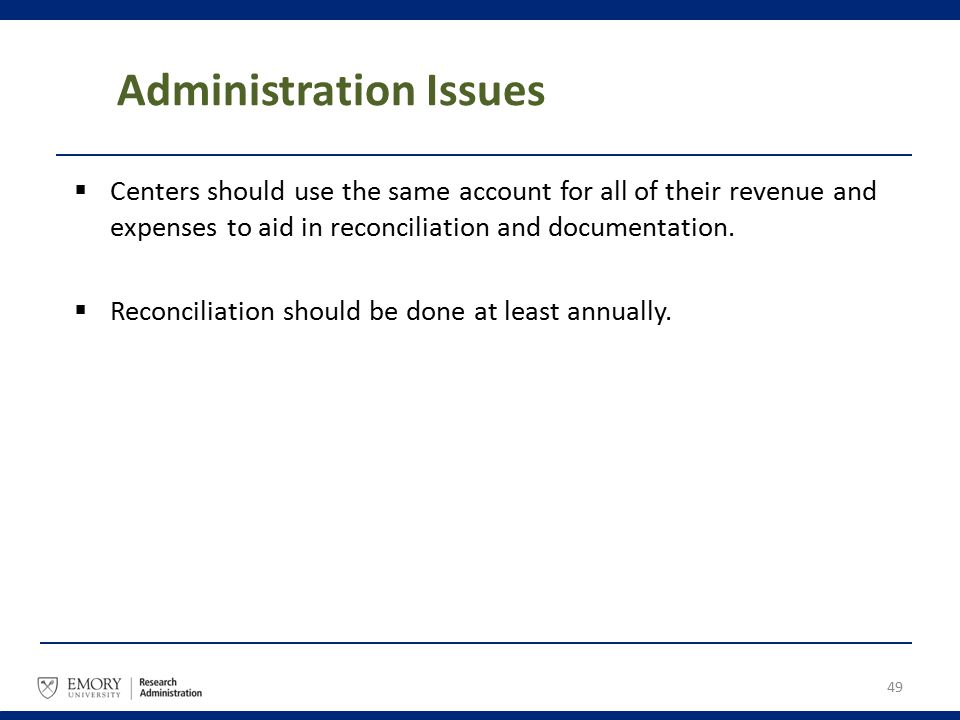 Administration Issues  Centers should use the same account for all of their revenue and expenses to aid in reconciliation and documentation.  Reconc