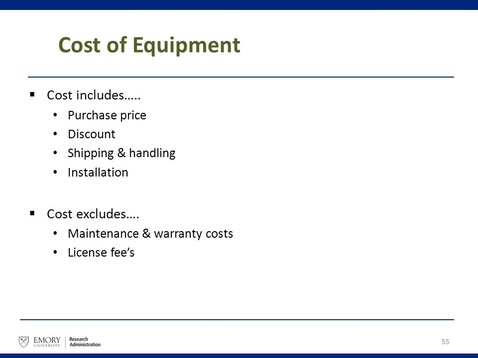 Cost of Equipment  Cost includes….. Purchase price Discount Shipping & handling Installation  Cost excludes…. Maintenance & warranty costs License f