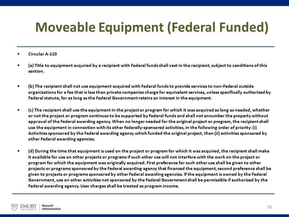 Moveable Equipment (Federal Funded)  Circular A-110  (a) Title to equipment acquired by a recipient with Federal funds shall vest in the recipient,