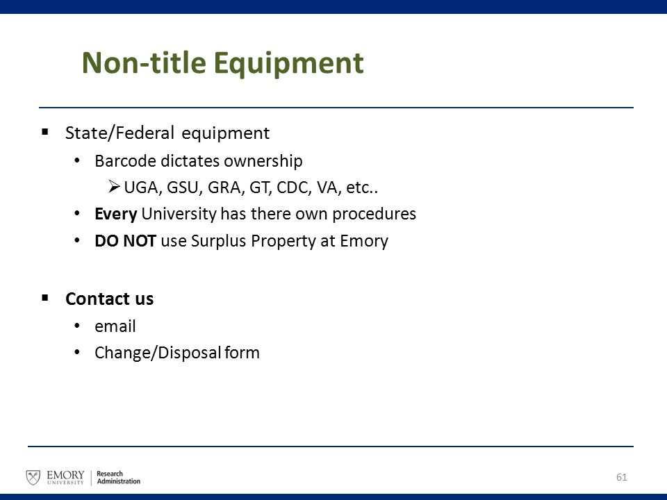 Non-title Equipment  State/Federal equipment Barcode dictates ownership  UGA, GSU, GRA, GT, CDC, VA, etc.. Every University has there own procedures