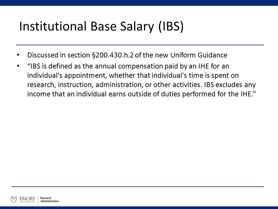 "Institutional Base Salary(IBS) Discussed in section §200.430.h.2 of the new Uniform Guidance ""IBS is defined as the annual compensation paid by an IHE"