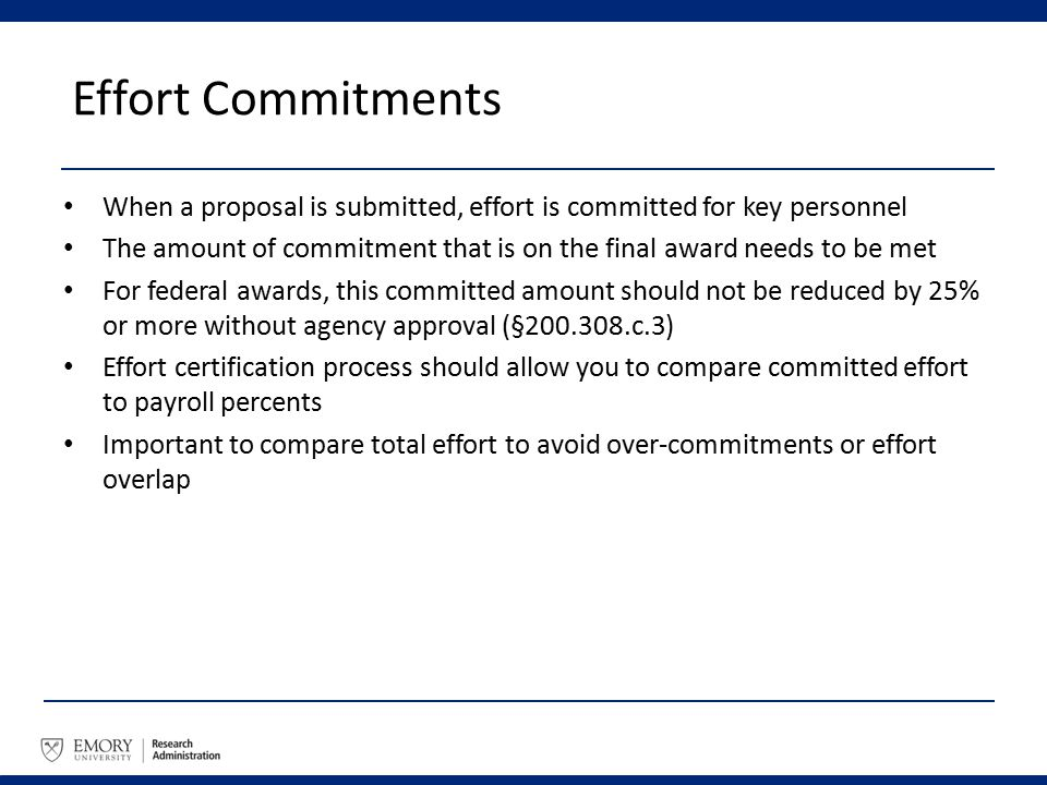 Effort Commitments When a proposal is submitted, effort is committed for key personnel The amount of commitment that is on the final award needs to be