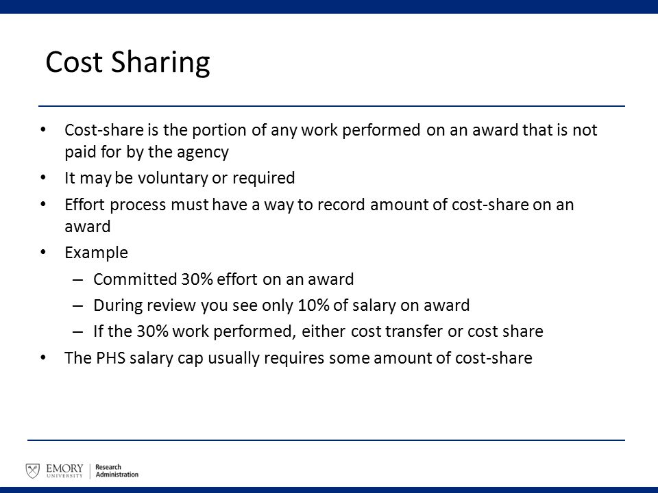 Cost Sharing Cost-share is the portion of any work performed on an award that is not paid for by the agency It may be voluntary or required Effort pro