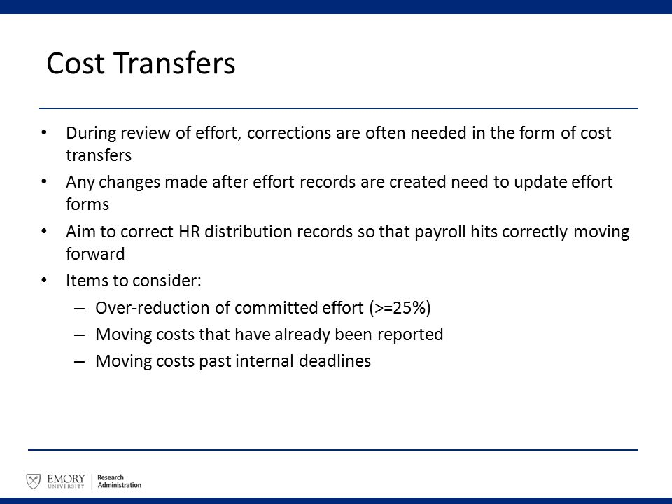 Cost Transfers During review of effort, corrections are often needed in the form of cost transfers Any changes made after effort records are created n