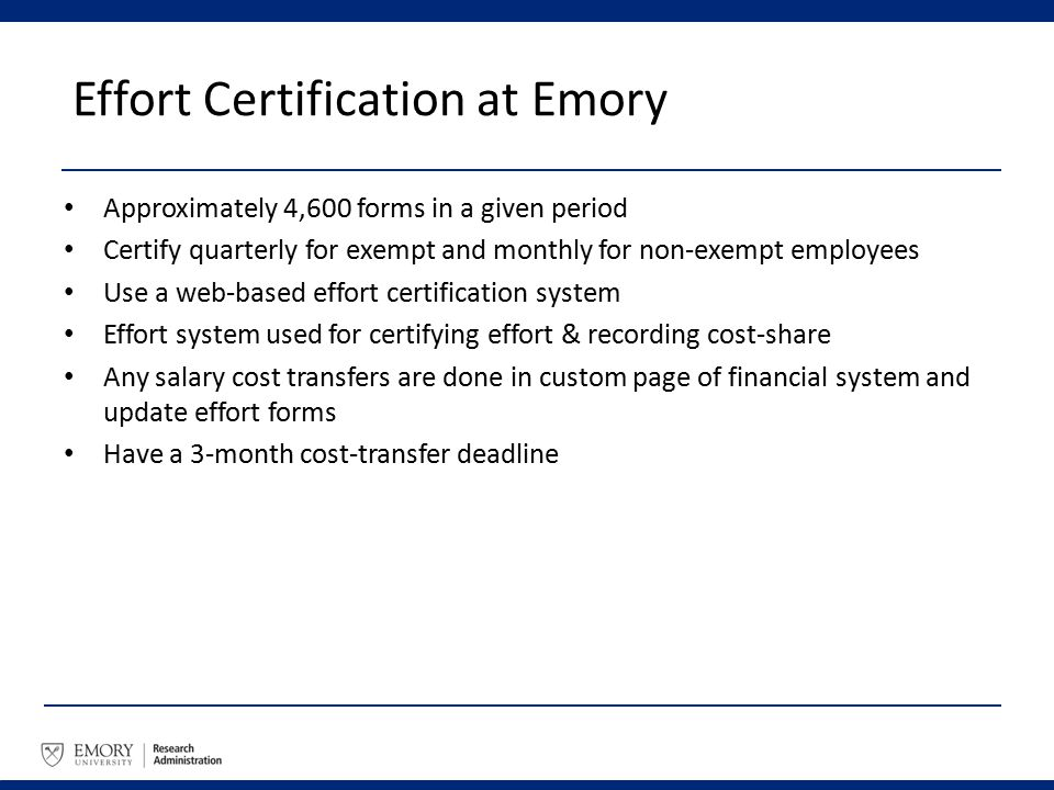 Effort Certification at Emory Approximately 4,600 forms in a given period Certify quarterly for exempt and monthly for non-exempt employees Use a web-