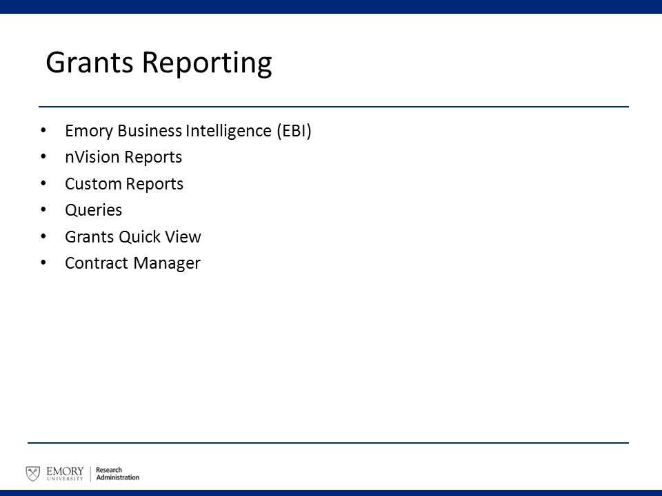 Grants Reporting Emory Business Intelligence (EBI) nVision Reports Custom Reports Queries Grants Quick View Contract Manager