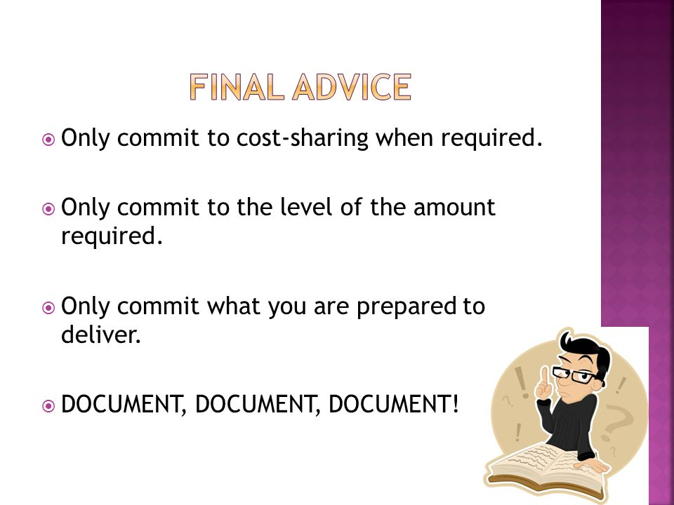  Only commit to cost-sharing when required.  Only commit to the level of the amount required.