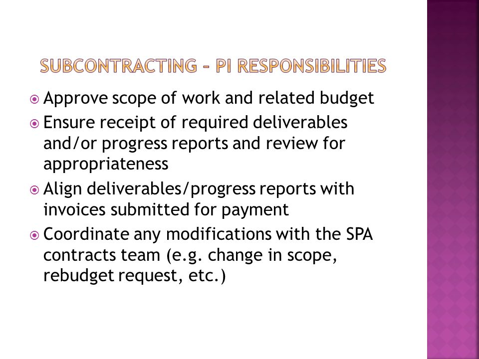  Approve scope of work and related budget  Ensure receipt of required deliverables and/or progress reports and review for appropriateness  Align deliverables/progress reports with invoices submitted for payment  Coordinate any modifications with the SPA contracts team (e.g.