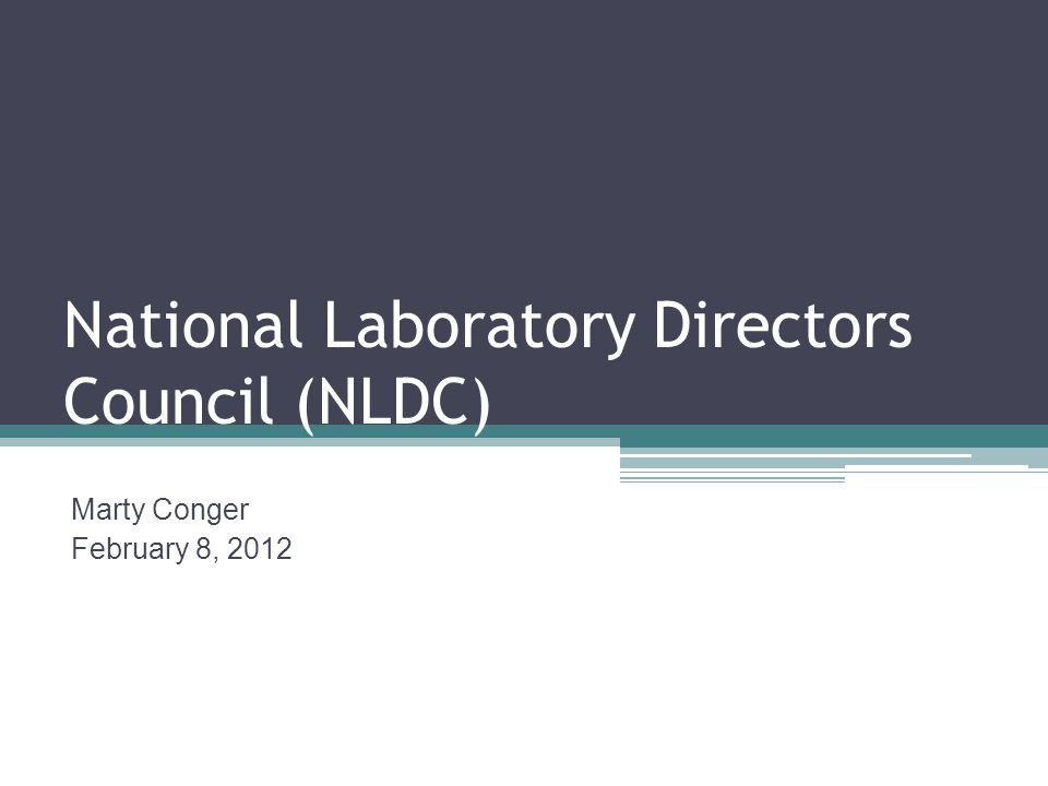 National Laboratory Directors Council (NLDC) Marty Conger February 8, 2012